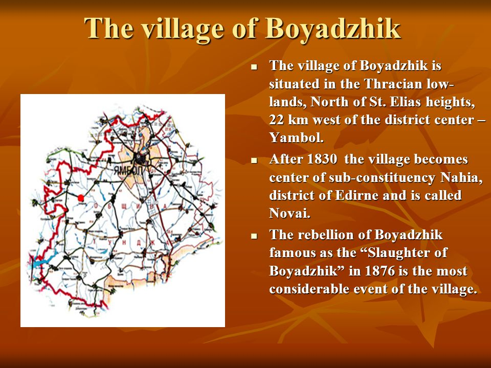 The village of Boyadzhik The village of Boyadzhik is situated in the Thracian low- lands, North of St.