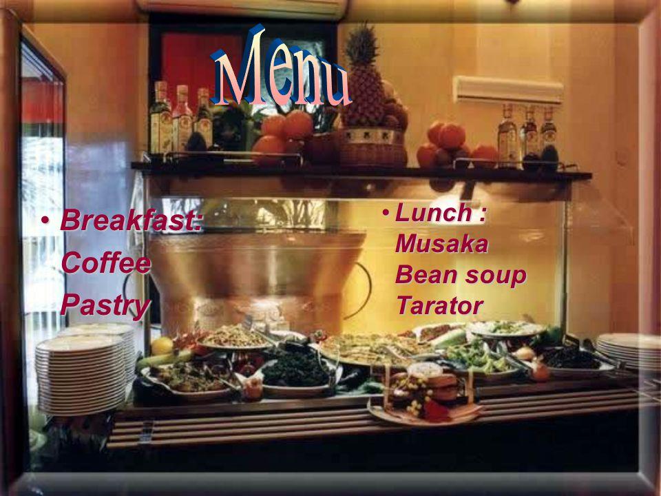 Breakfast:Breakfast:CoffeePastry Lunch :Lunch :Musaka Bean soup Tarator