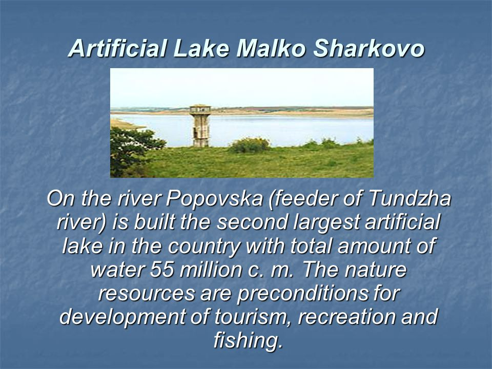 Artificial Lake Malko Sharkovo On the river Popovska (feeder of Tundzha river) is built the second largest artificial lake in the country with total a