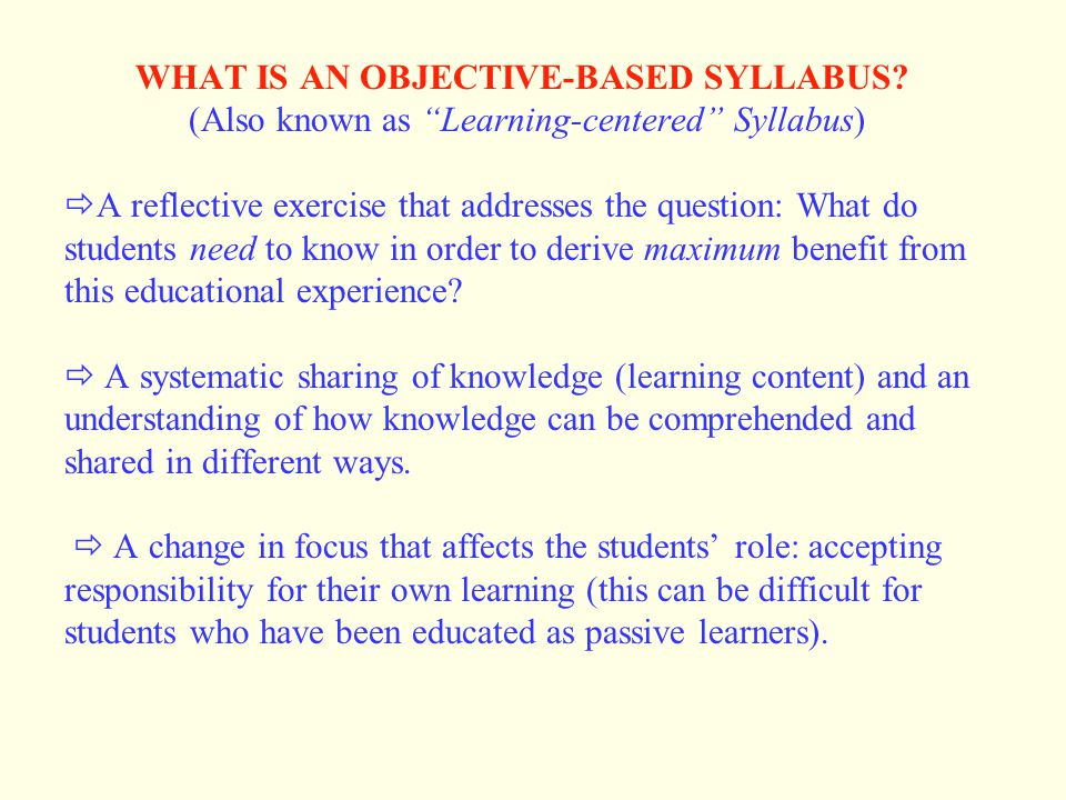 """WHAT IS AN OBJECTIVE-BASED SYLLABUS? (Also known as """"Learning-centered"""" Syllabus)  A reflective exercise that addresses the question: What do student"""
