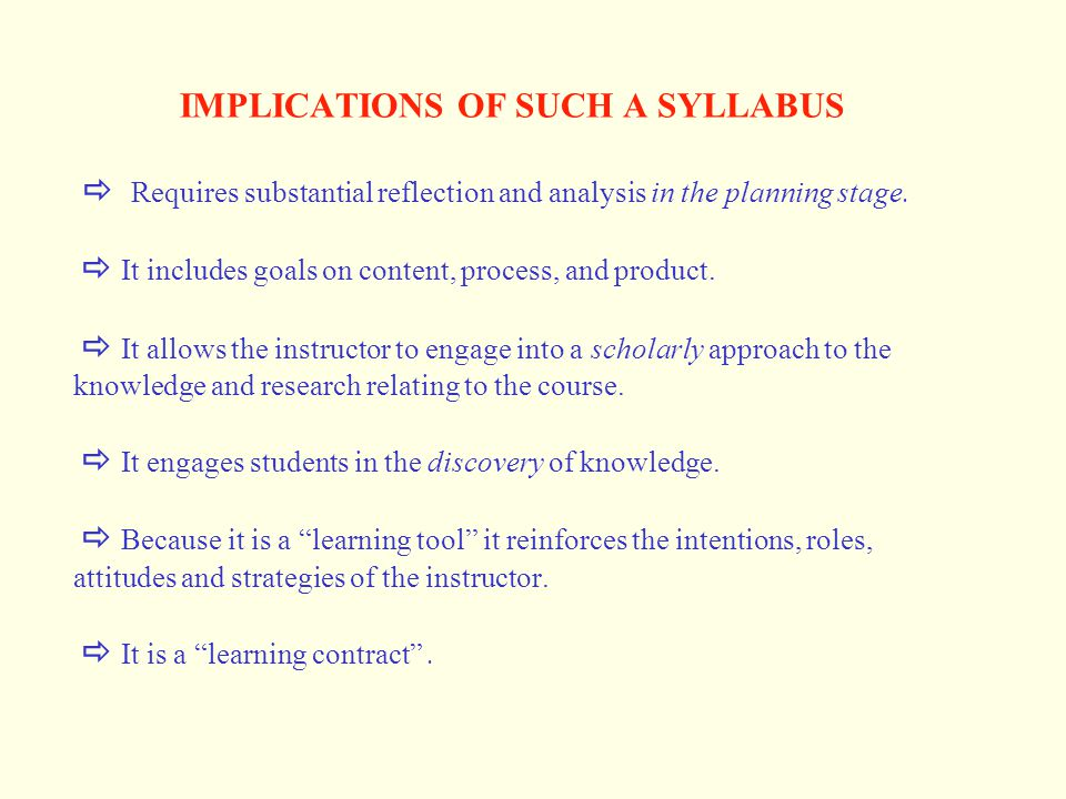 IMPLICATIONS OF SUCH A SYLLABUS  Requires substantial reflection and analysis in the planning stage.  It includes goals on content, process, and pro