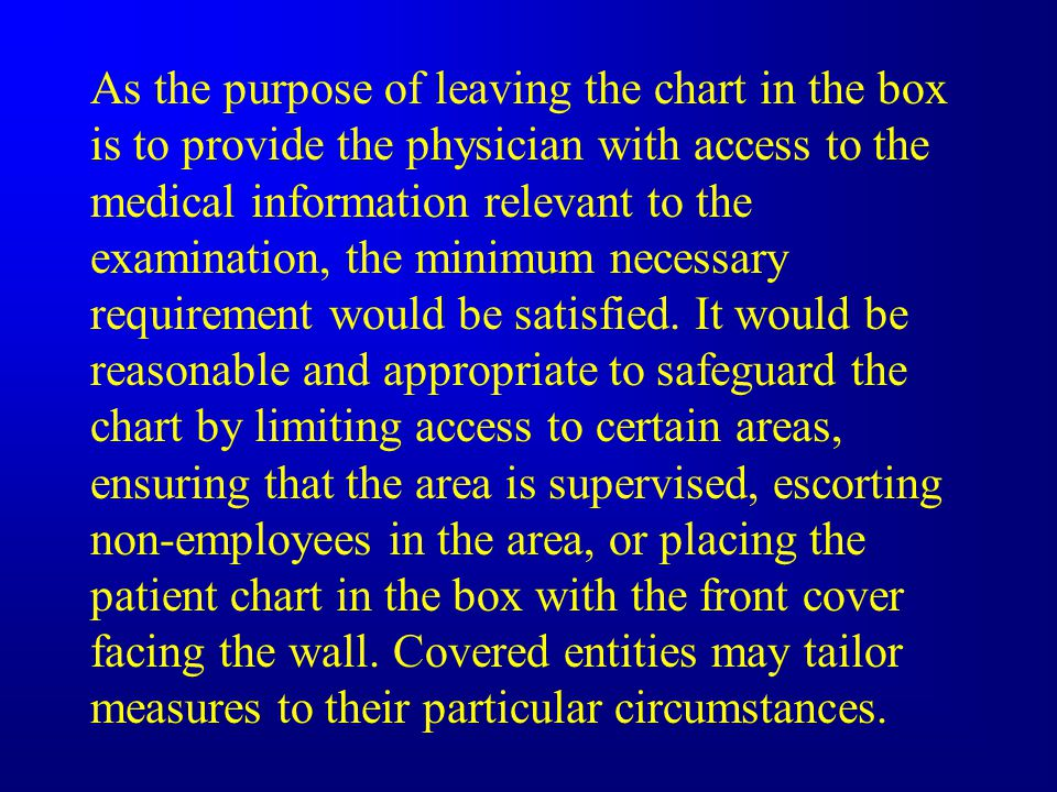 As the purpose of leaving the chart in the box is to provide the physician with access to the medical information relevant to the examination, the minimum necessary requirement would be satisfied.