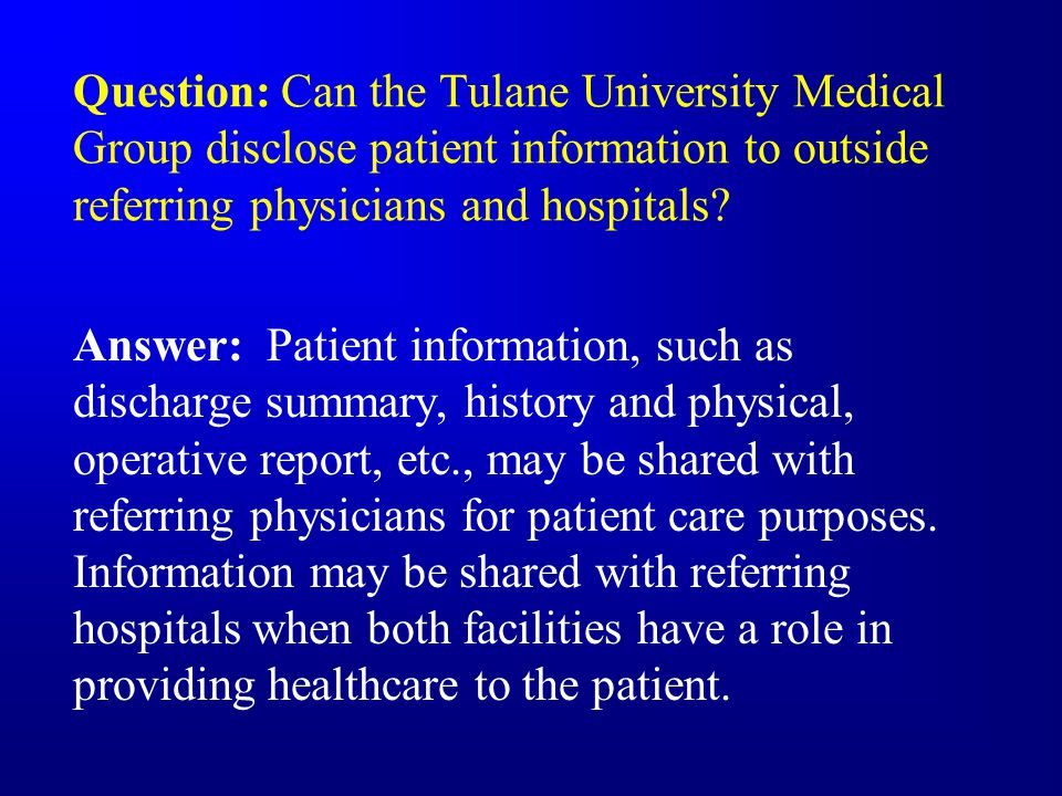 Question: Can the Tulane University Medical Group disclose patient information to outside referring physicians and hospitals.
