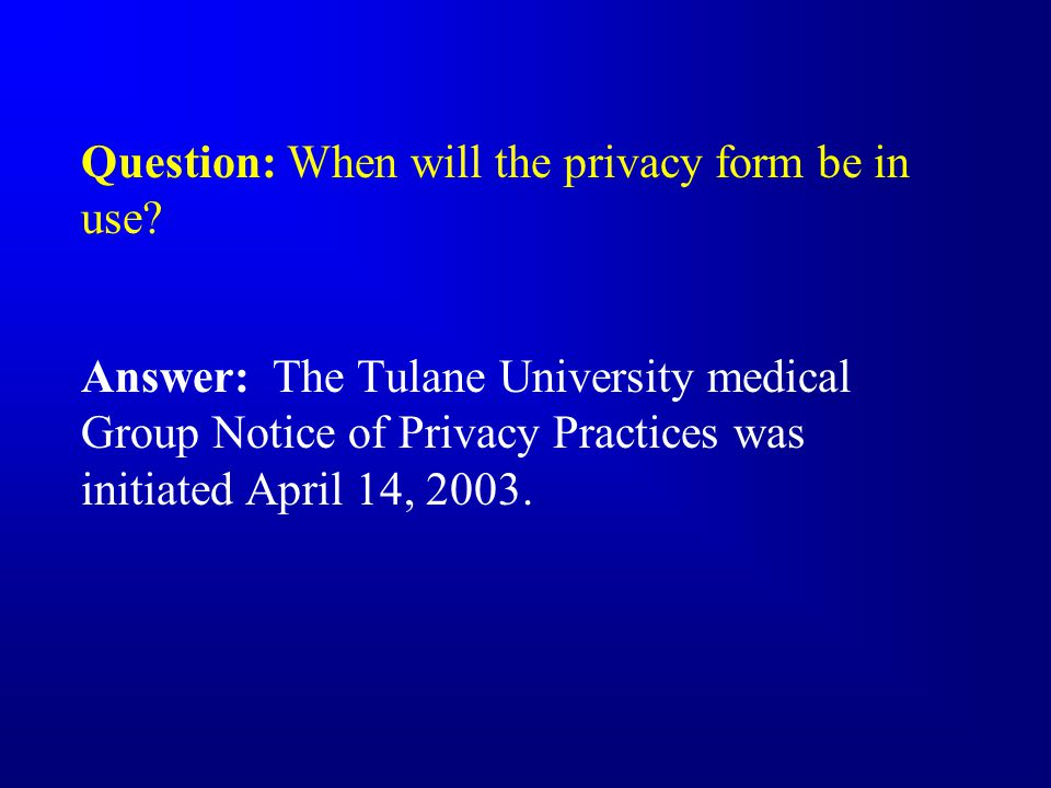 Question: When will the privacy form be in use.