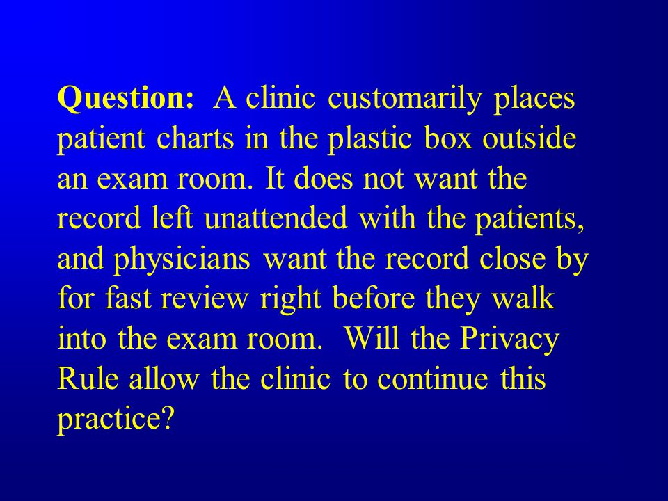 Question: A clinic customarily places patient charts in the plastic box outside an exam room.