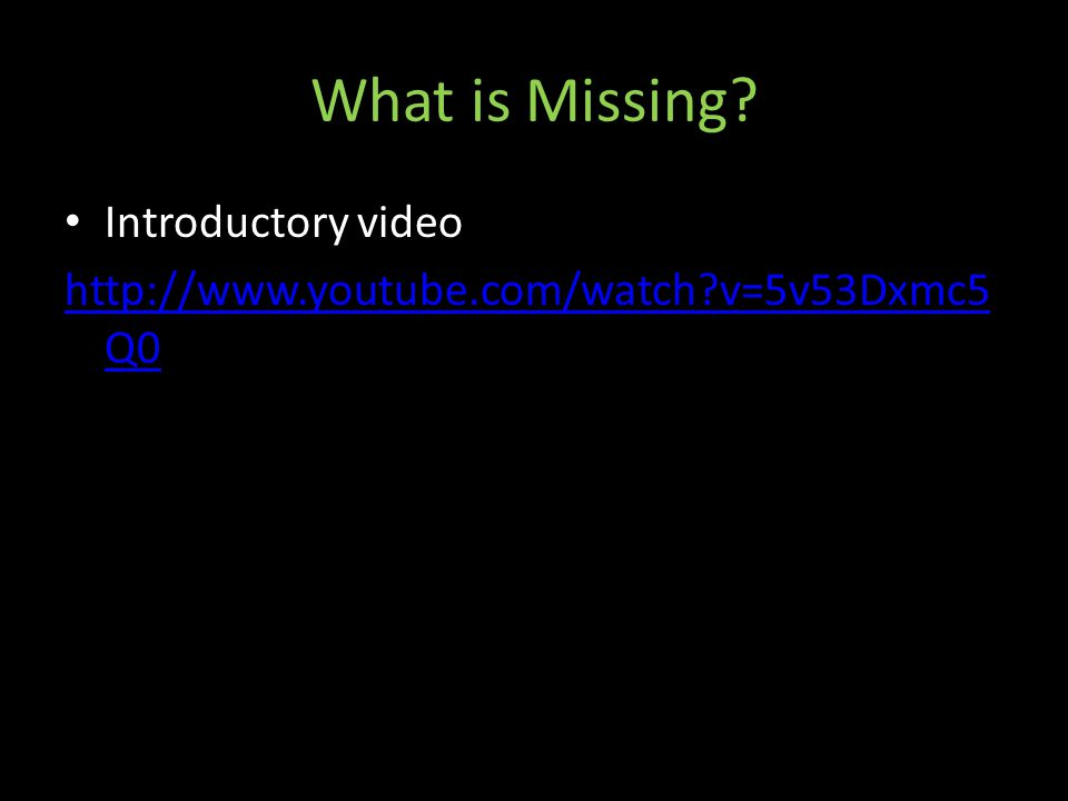 What is Missing? Introductory video http://www.youtube.com/watch?v=5v53Dxmc5 Q0