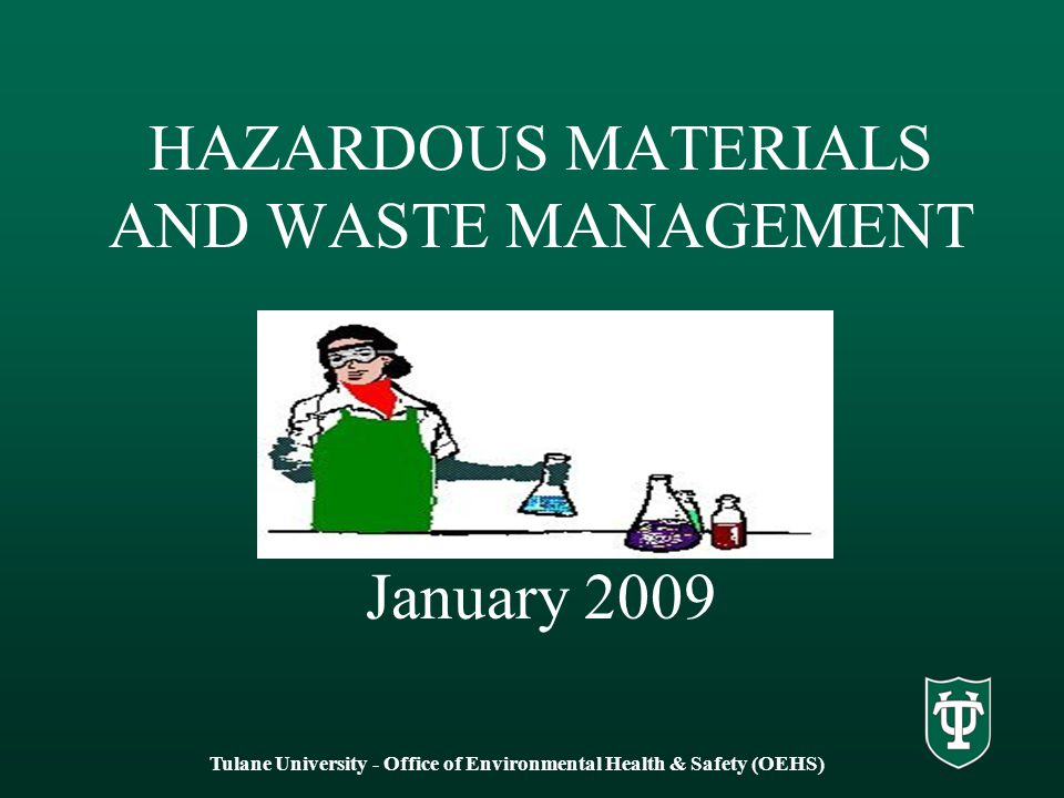 HAZARDOUS MATERIALS AND WASTE MANAGEMENT January 2009 Tulane University - Office of Environmental Health & Safety (OEHS)