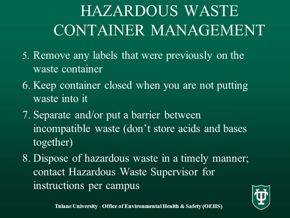 HAZARDOUS WASTE CONTAINER MANAGEMENT 5. Remove any labels that were previously on the waste container 6.Keep container closed when you are not putting