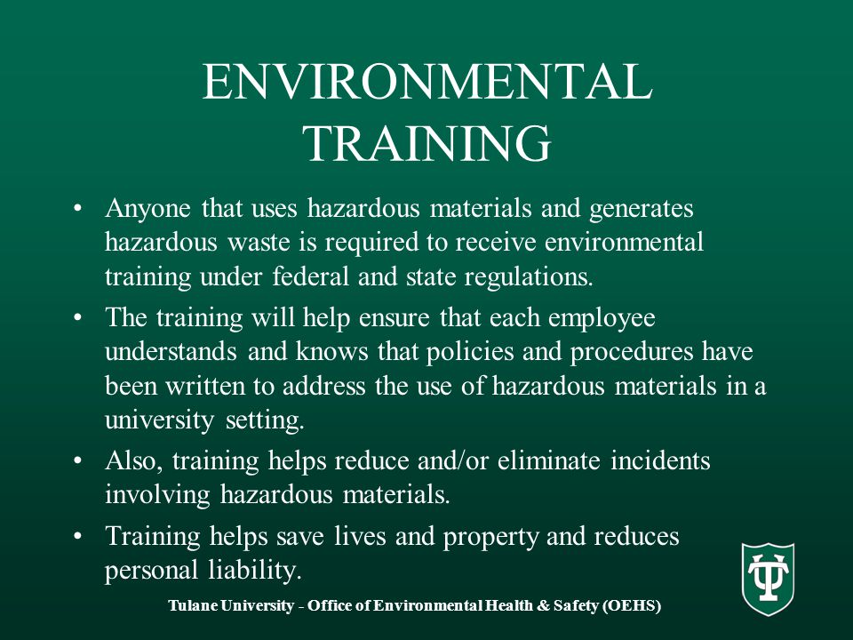ENVIRONMENTAL TRAINING Anyone that uses hazardous materials and generates hazardous waste is required to receive environmental training under federal and state regulations.