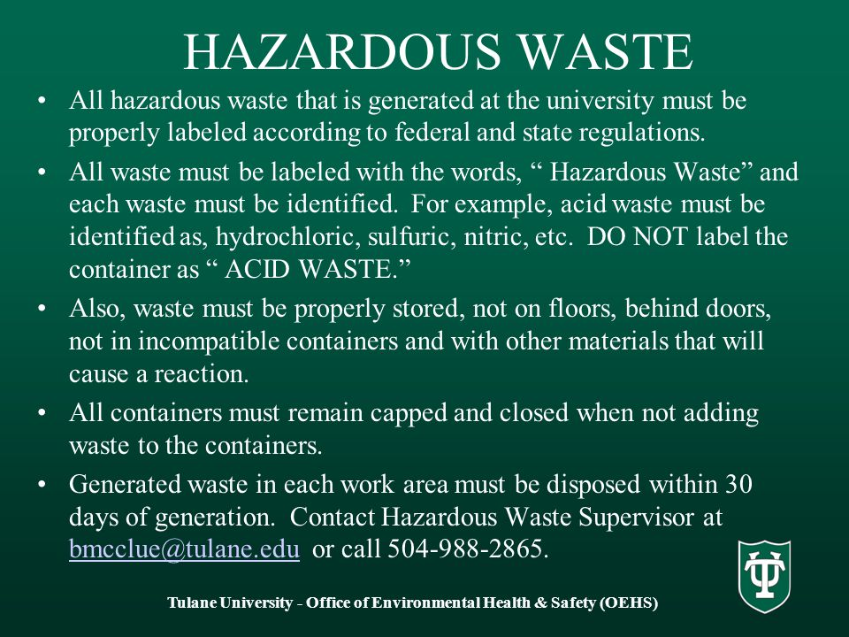 HAZARDOUS WASTE All hazardous waste that is generated at the university must be properly labeled according to federal and state regulations.