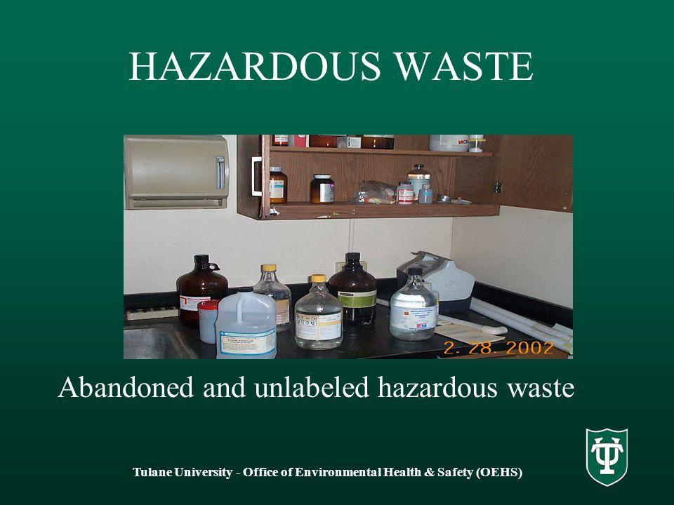 HAZARDOUS WASTE Abandoned and unlabeled hazardous waste Tulane University - Office of Environmental Health & Safety (OEHS)