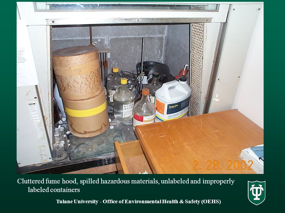 Cluttered fume hood, spilled hazardous materials, unlabeled and improperly labeled containers Tulane University - Office of Environmental Health & Safety (OEHS)