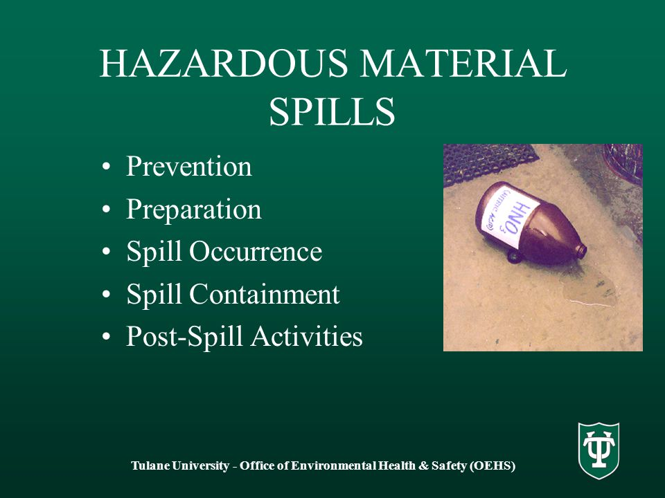 HAZARDOUS MATERIAL SPILLS Prevention Preparation Spill Occurrence Spill Containment Post-Spill Activities Tulane University - Office of Environmental Health & Safety (OEHS)