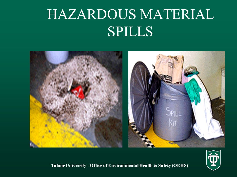 HAZARDOUS MATERIAL SPILLS Tulane University - Office of Environmental Health & Safety (OEHS)