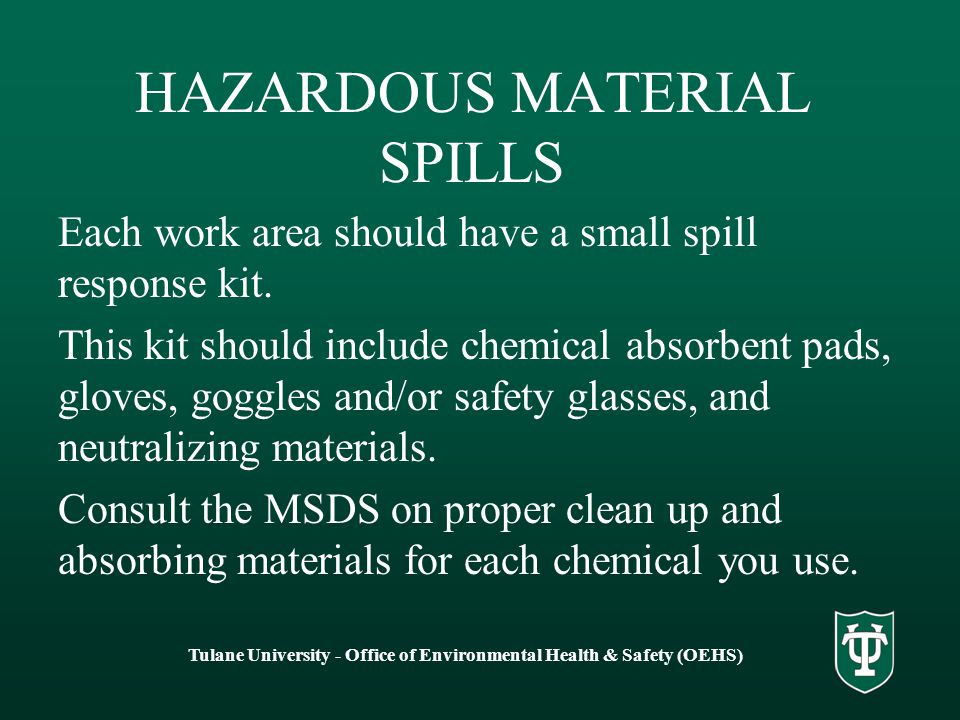 HAZARDOUS MATERIAL SPILLS Each work area should have a small spill response kit.