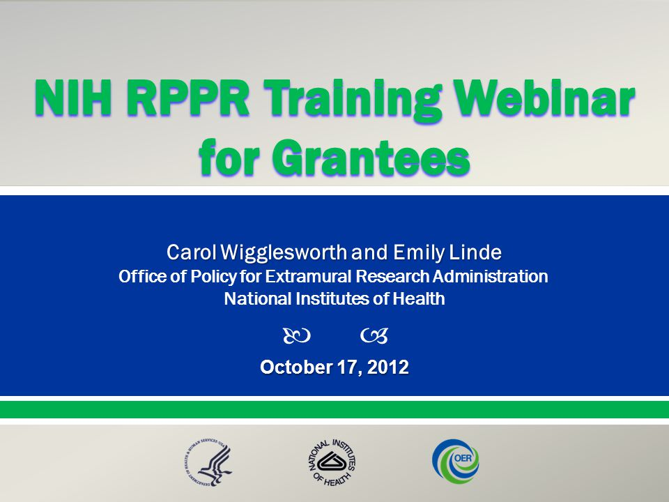  Presented By: NameTitleOffice PresentationTitle October 17, 2012 Carol Wigglesworth and Emily Linde Office of Policy for Extramural Research Administration National Institutes of Health