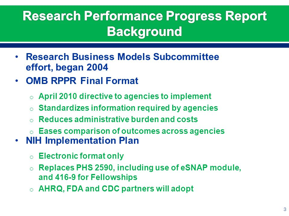3 Research Business Models Subcommittee effort, began 2004 OMB RPPR Final Format o April 2010 directive to agencies to implement o Standardizes inform
