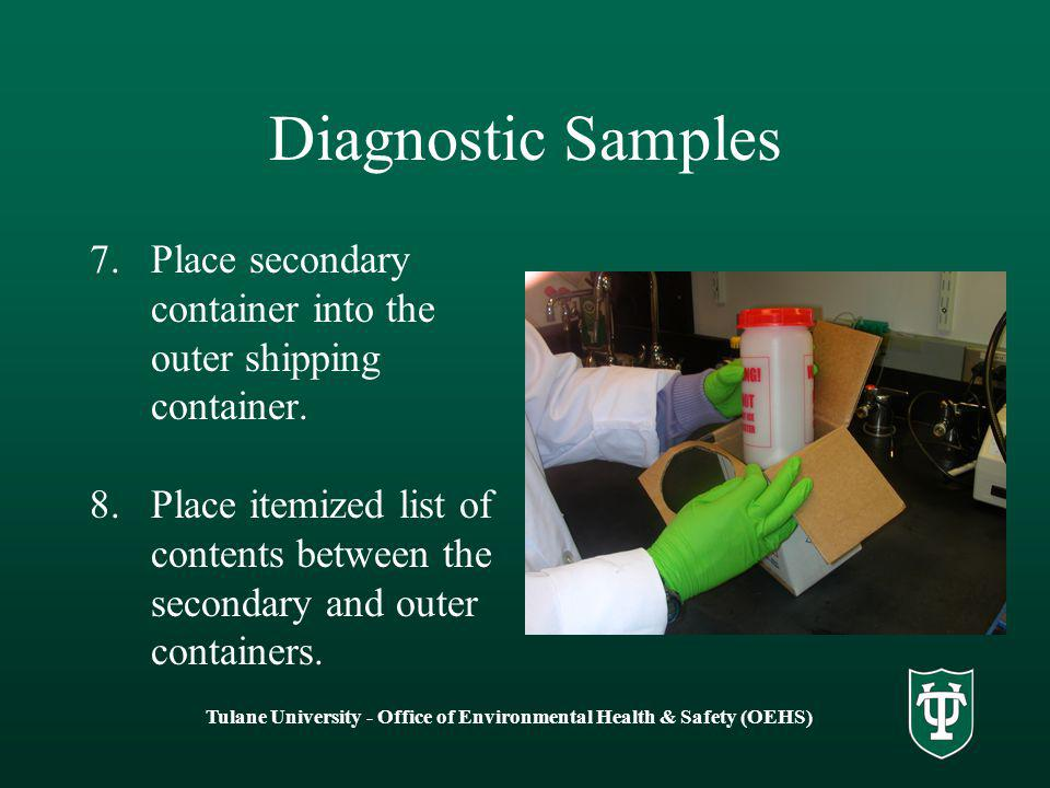 Tulane University - Office of Environmental Health & Safety (OEHS) Diagnostic Samples 7.Place secondary container into the outer shipping container. 8