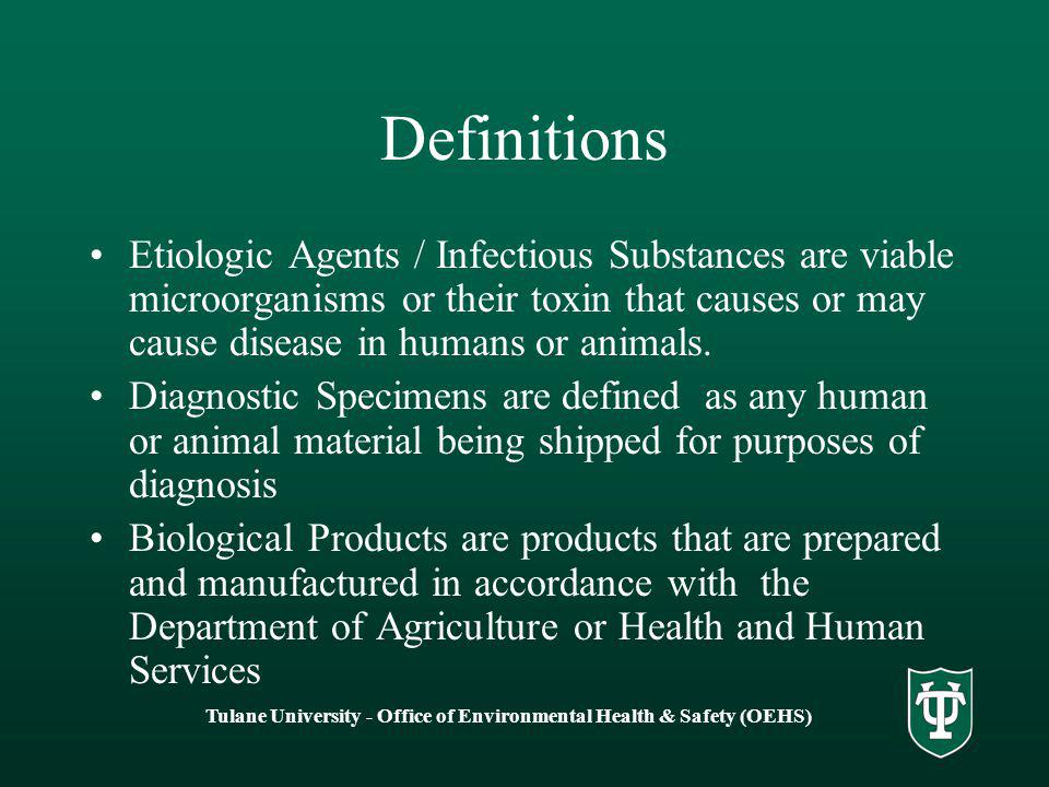 Tulane University - Office of Environmental Health & Safety (OEHS) Definitions Etiologic Agents / Infectious Substances are viable microorganisms or t
