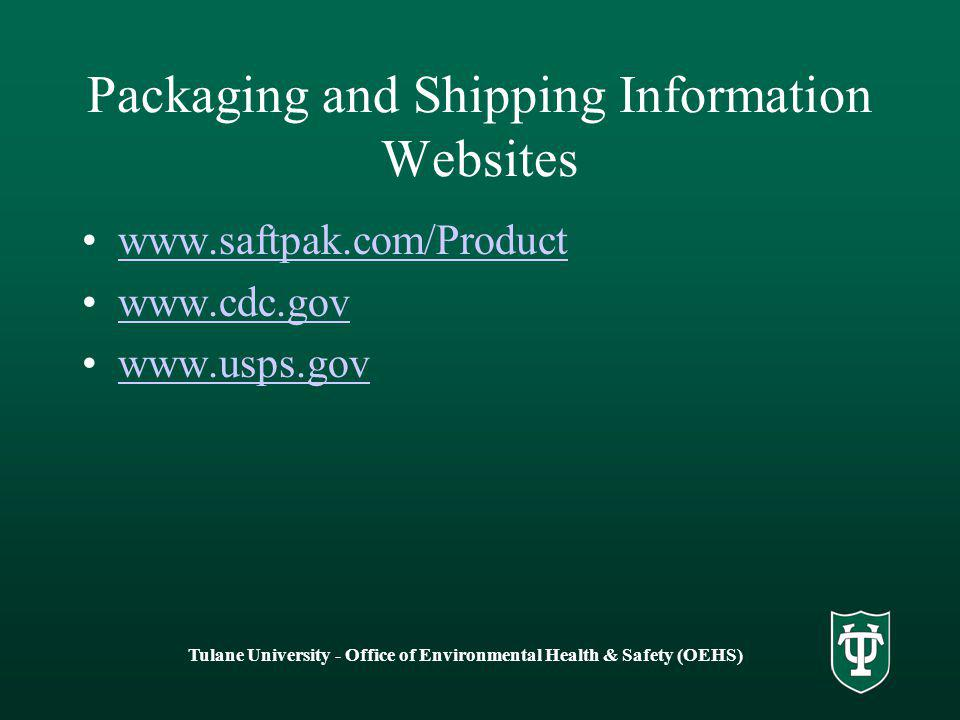 Tulane University - Office of Environmental Health & Safety (OEHS) Packaging and Shipping Information Websites www.saftpak.com/Product www.cdc.gov www