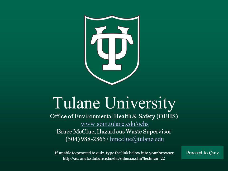 Tulane University Office of Environmental Health & Safety (OEHS) www.som.tulane.edu/oehs Bruce McClue, Hazardous Waste Supervisor (504) 988-2865 / bmc
