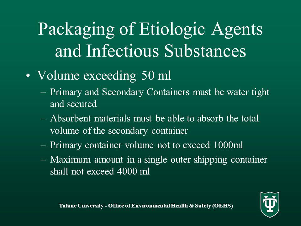Tulane University - Office of Environmental Health & Safety (OEHS) Packaging of Etiologic Agents and Infectious Substances Volume exceeding 50 ml –Pri