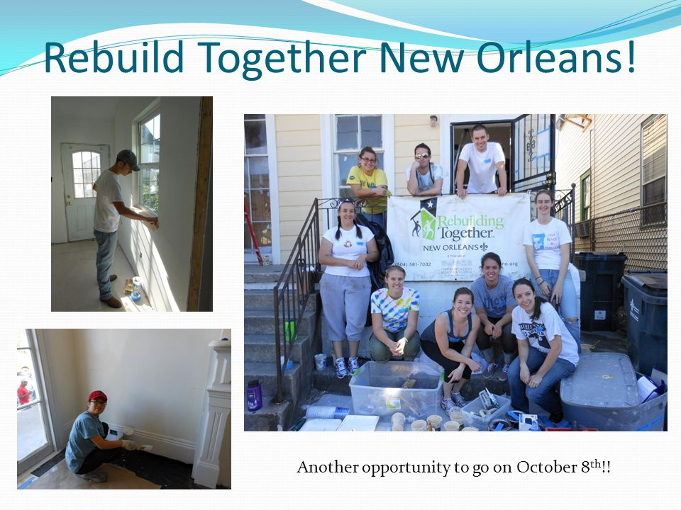 Rebuild Together New Orleans! Another opportunity to go on October 8 th !!