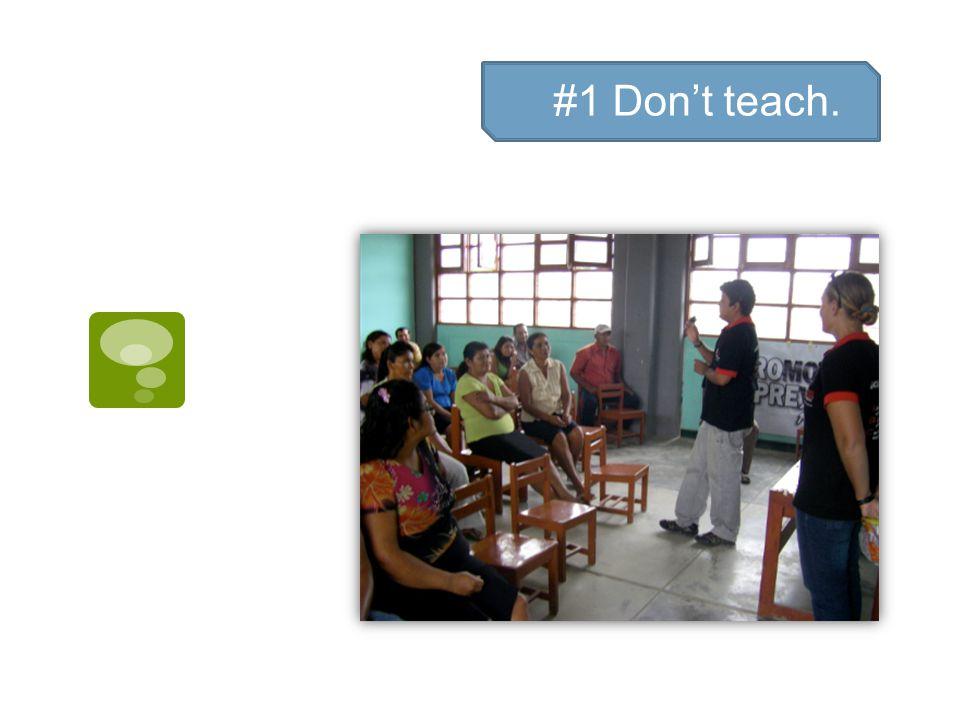 #1 Don't teach.