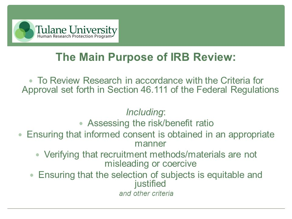 The Main Purpose of IRB Review: To Review Research in accordance with the Criteria for Approval set forth in Section 46.111 of the Federal Regulations