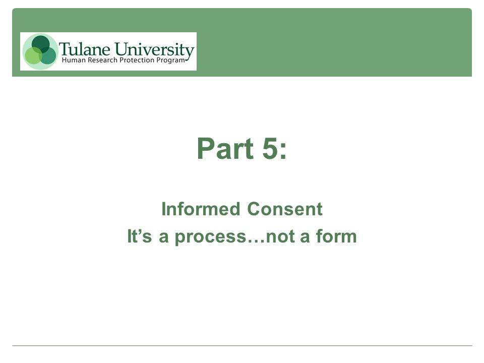 Part 5: Informed Consent It's a process…not a form