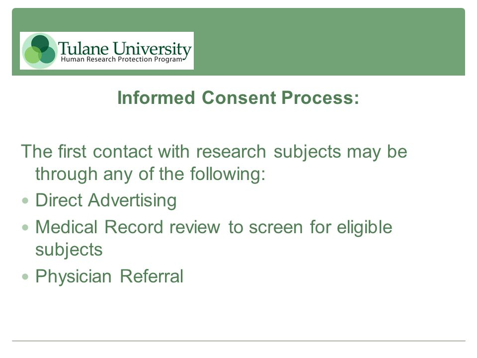 Informed Consent Process: The first contact with research subjects may be through any of the following: Direct Advertising Medical Record review to sc