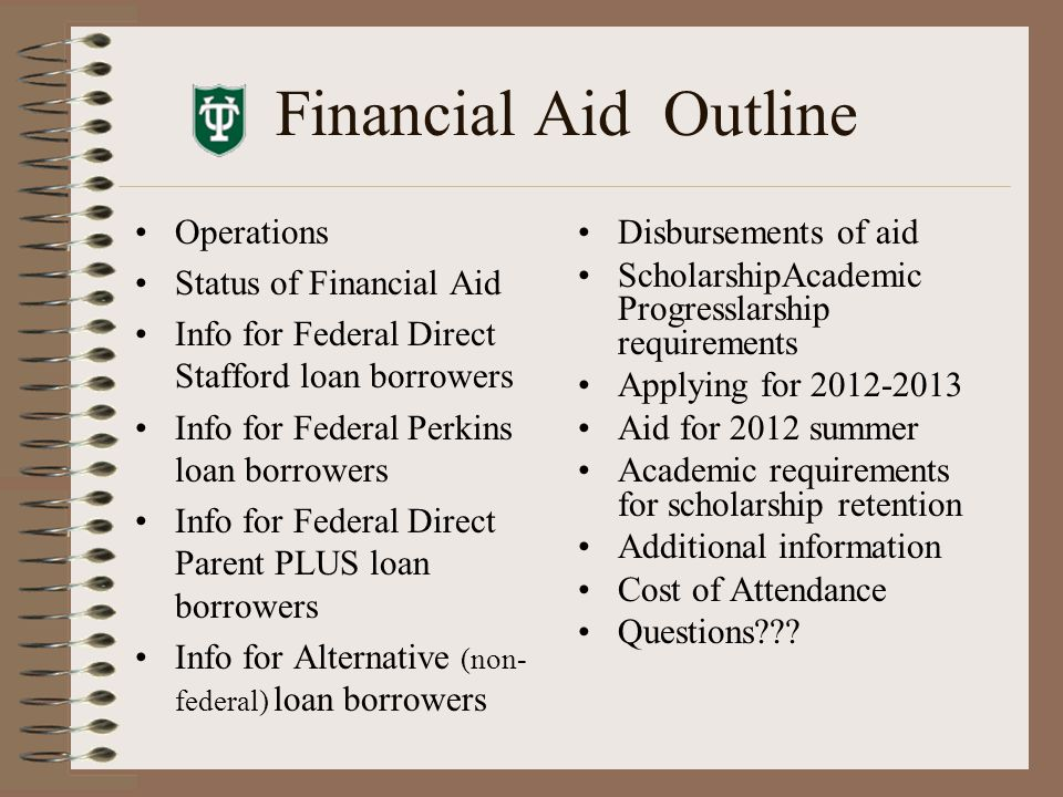 Expected Financial Aid Credits MOST financial aid will be credited as Expected Financial Aid on the first term bill (July 2011) On your first term statement, if the financial aid transaction does not show an amount – you need to do something (accept award, sign MPN,etc.) Deduct half of any accepted award (excluding work study) that is not credited on the bill and pay the difference Do NOT deduct Work Study which is issued as a payroll check only if the student works Expected financial aid will post as an actual transaction on the account once funds are received.