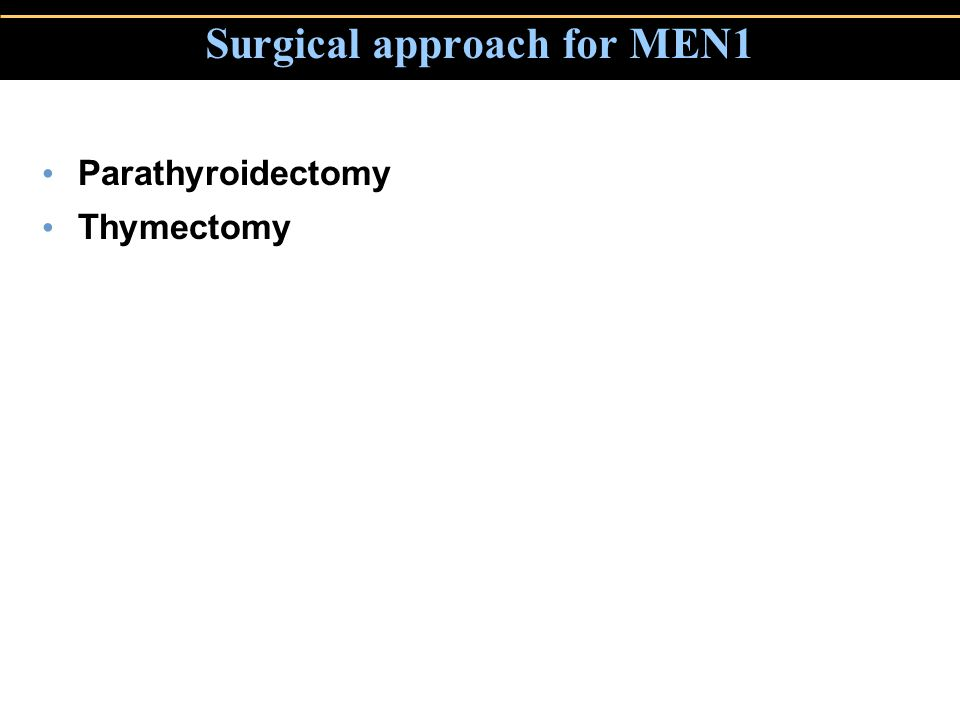 Copyright © 2004 Pearson Education, Inc., publishing as Benjamin Cummings Surgical approach for MEN1 Parathyroidectomy Thymectomy mm
