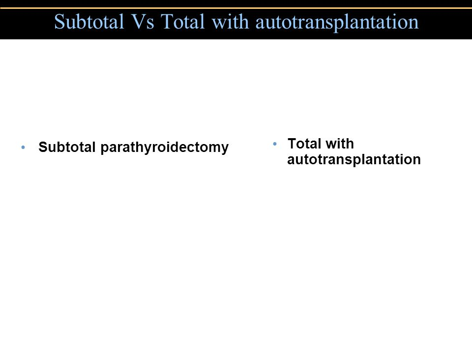 Copyright © 2004 Pearson Education, Inc., publishing as Benjamin Cummings Subtotal Vs Total with autotransplantation Subtotal parathyroidectomy Total with autotransplantation mm