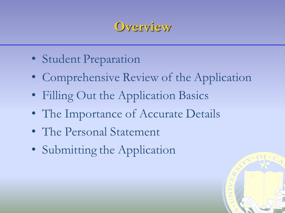 Overview Student Preparation Comprehensive Review of the Application Filling Out the Application Basics The Importance of Accurate Details The Personal Statement Submitting the Application