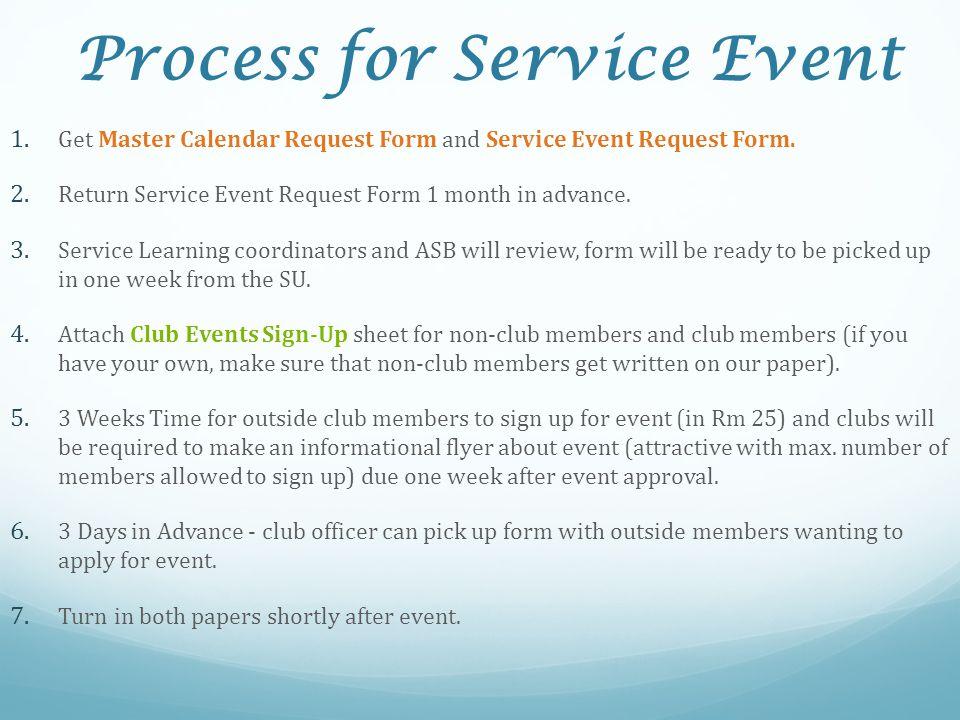 Process for Service Event 1. Get Master Calendar Request Form and Service Event Request Form. 2. Return Service Event Request Form 1 month in advance.