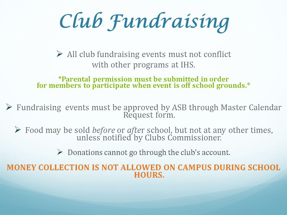 Club Fundraising  All club fundraising events must not conflict with other programs at IHS. *Parental permission must be submitted in order for membe