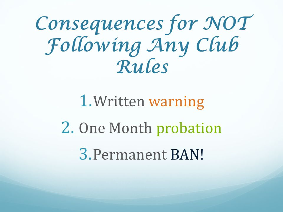 Consequences for NOT Following Any Club Rules 1. Written warning 2.