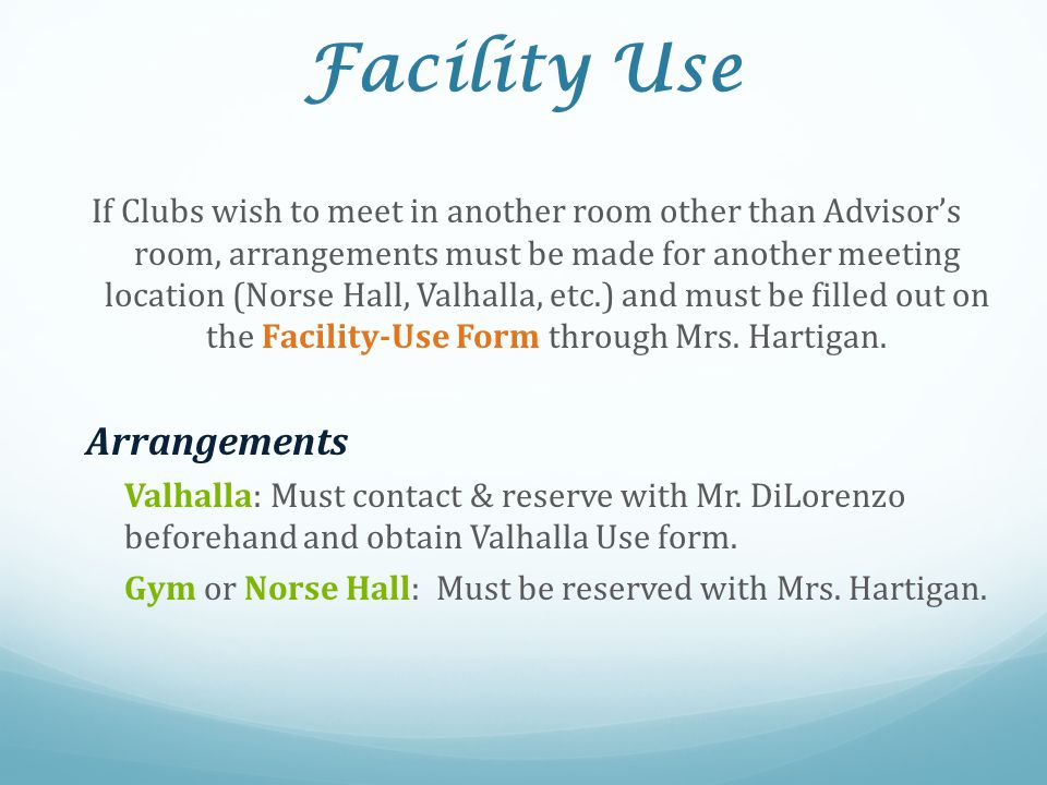Facility Use If Clubs wish to meet in another room other than Advisor's room, arrangements must be made for another meeting location (Norse Hall, Valh