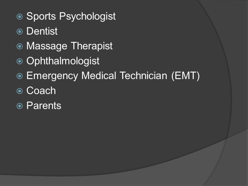  Sports Psychologist  Dentist  Massage Therapist  Ophthalmologist  Emergency Medical Technician (EMT)  Coach  Parents