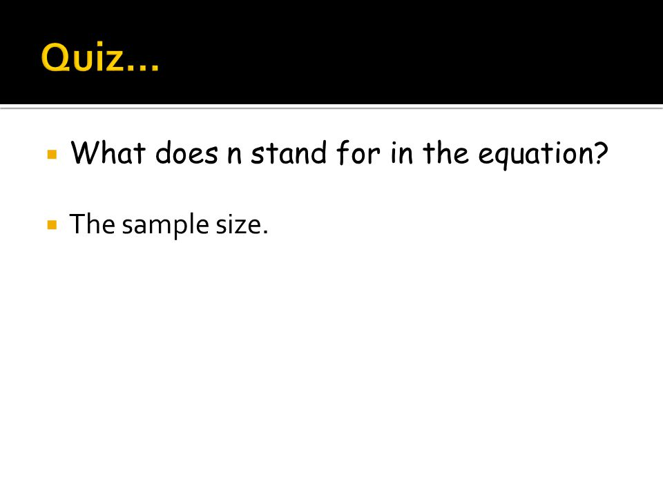  What does n stand for in the equation?  The sample size.