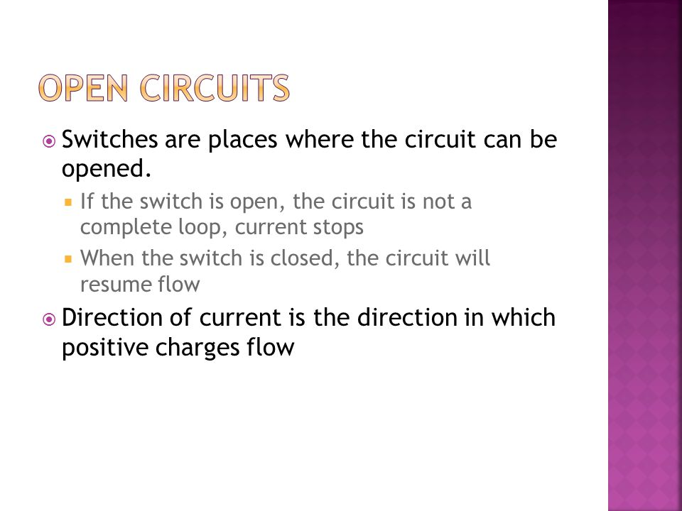  Switches are places where the circuit can be opened.  If the switch is open, the circuit is not a complete loop, current stops  When the switch is