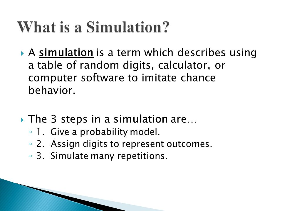  A simulation is a term which describes using a table of random digits, calculator, or computer software to imitate chance behavior.