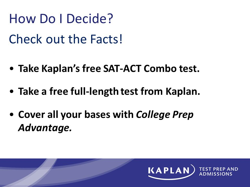 How Do I Decide. Take Kaplan's free SAT-ACT Combo test.