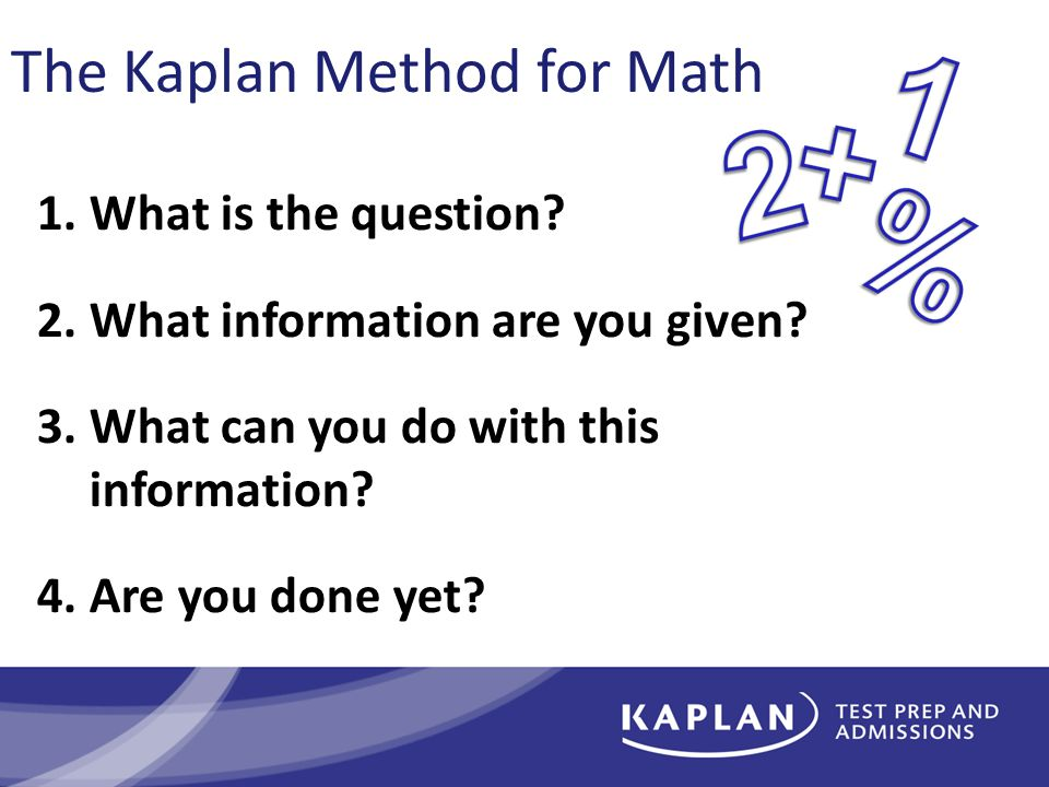 The Kaplan Method for Math 1.What is the question.