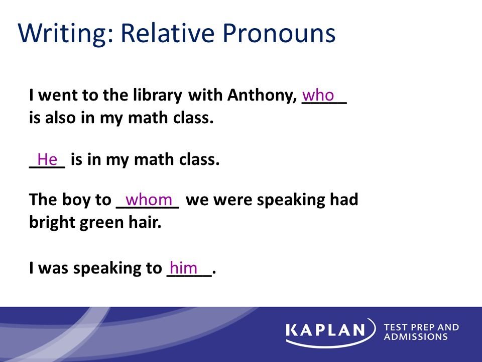 Writing: Relative Pronouns I went to the library with Anthony, _____ is also in my math class.