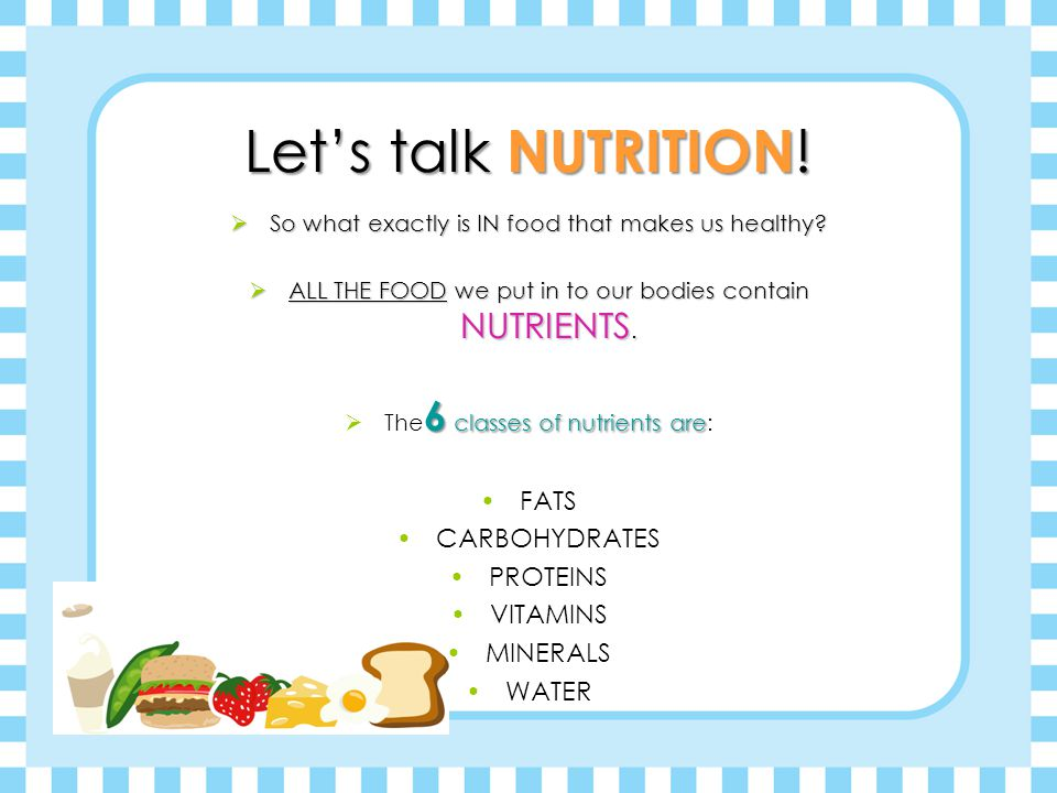 Let's talk NUTRITION . So what exactly is IN food that makes us healthy.