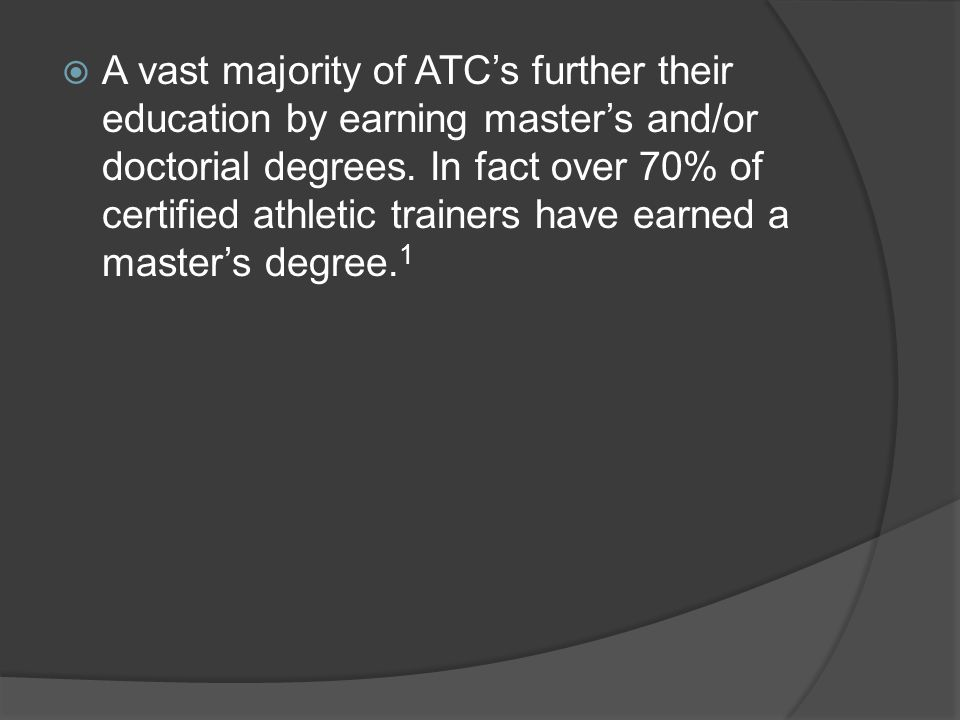  A vast majority of ATC's further their education by earning master's and/or doctorial degrees.