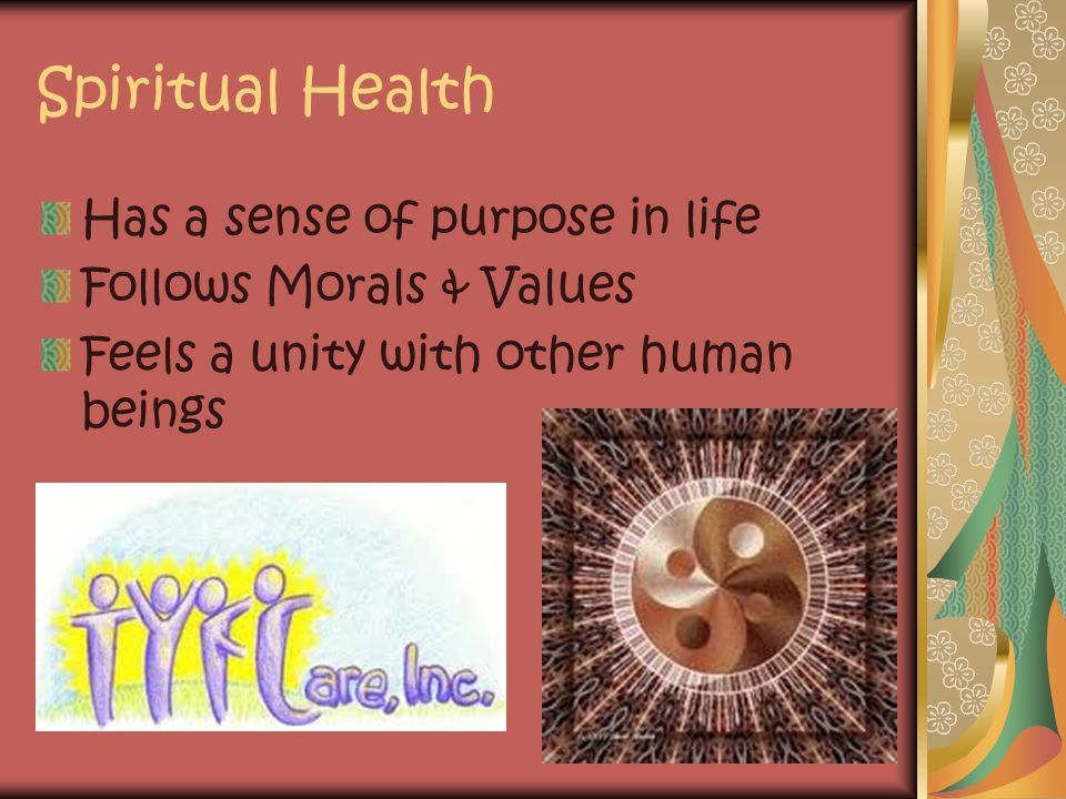 Spiritual Health Has a sense of purpose in life Follows Morals & Values Feels a unity with other human beings