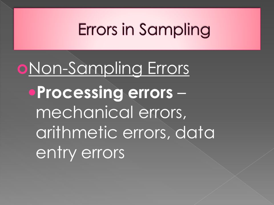Non-Sampling Errors Response errors – person lies about answer, remembers details incorrectly, doesn't understand question